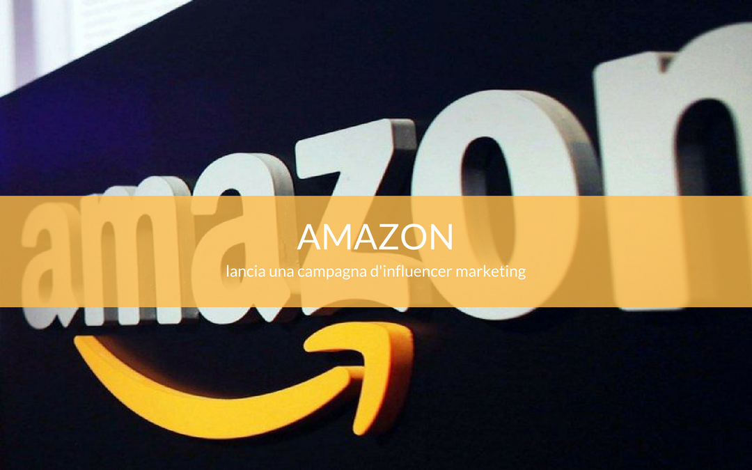 Amazon punta sull'influencer marketing con Amazon Influencer Program