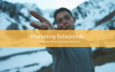 Marketing Relazionale: cos'è e perchè affidarsi al giusto influencer