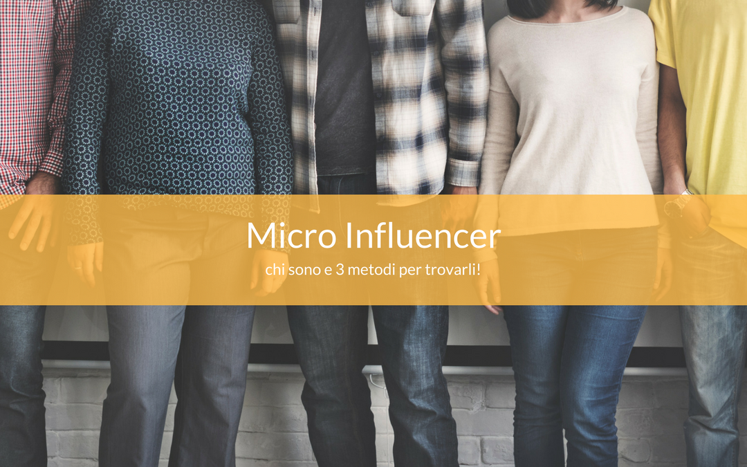 Micro Influencer: chi sono e 3 metodi per trovarli!